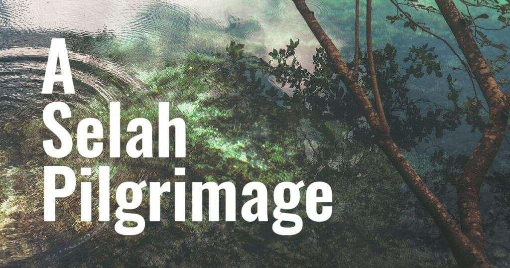 A Selah Pilgrimage