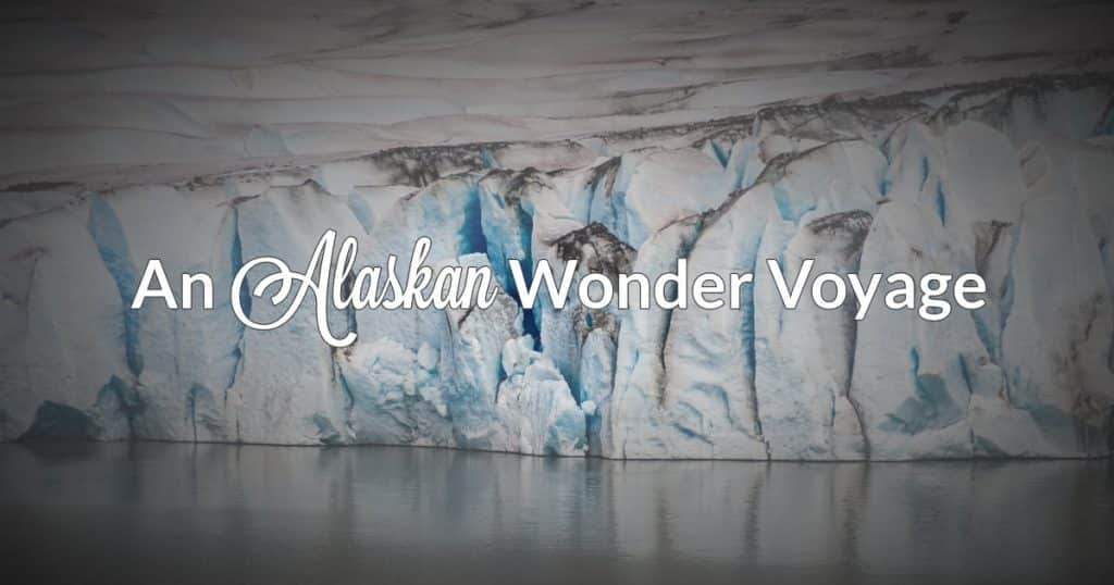 An Alaskan Wonder Voyage