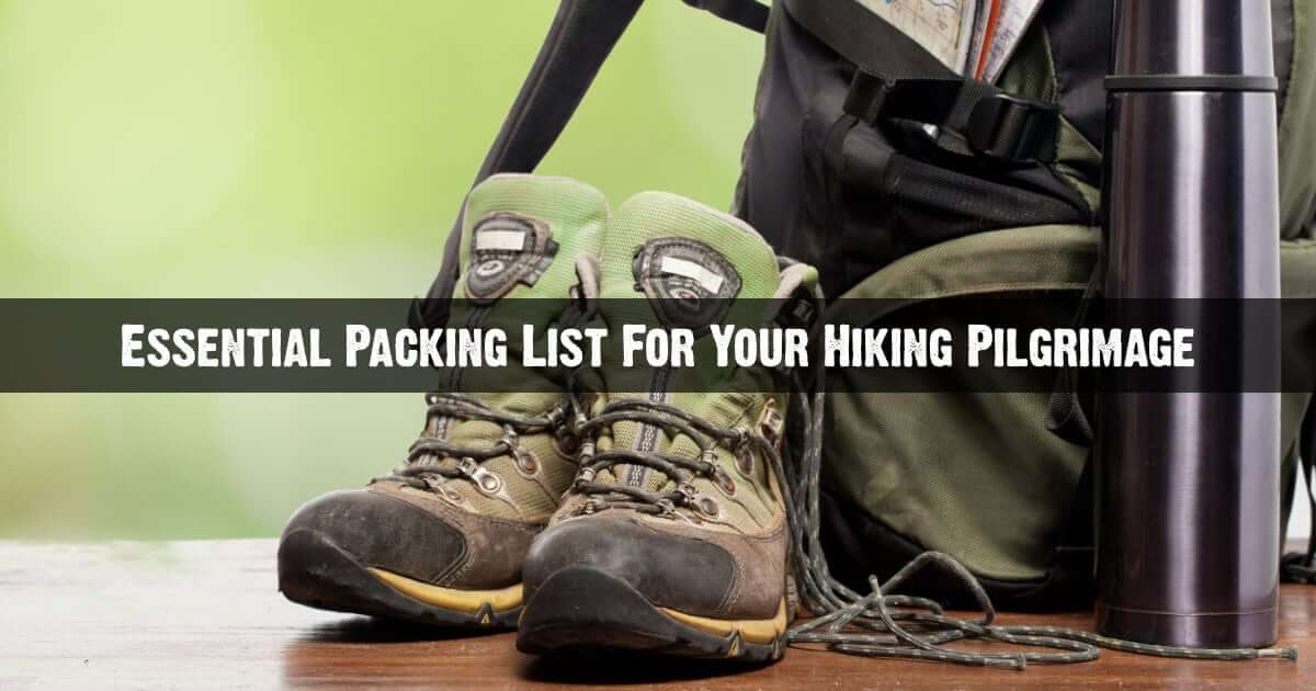 Essential Packing List For Your Hiking Pilgrimage