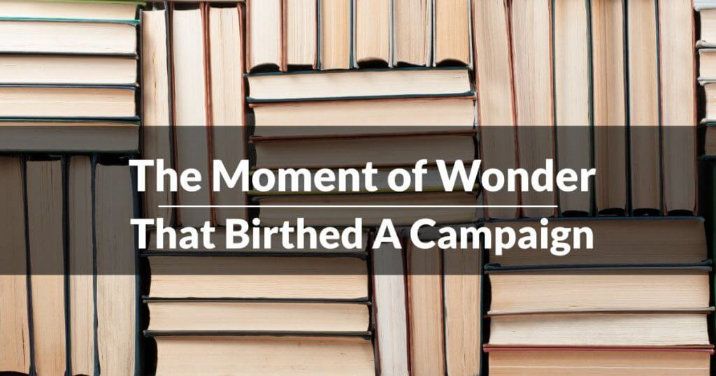 The Moment of Wonder That Birthed A Campaign