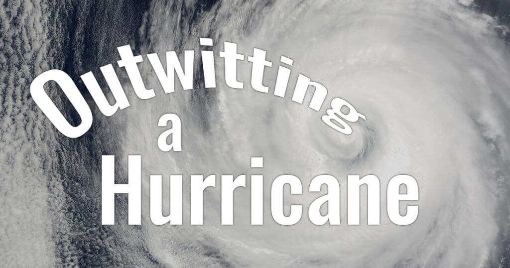 Outwitting a Hurricane - A Last Minute Change of Plans.