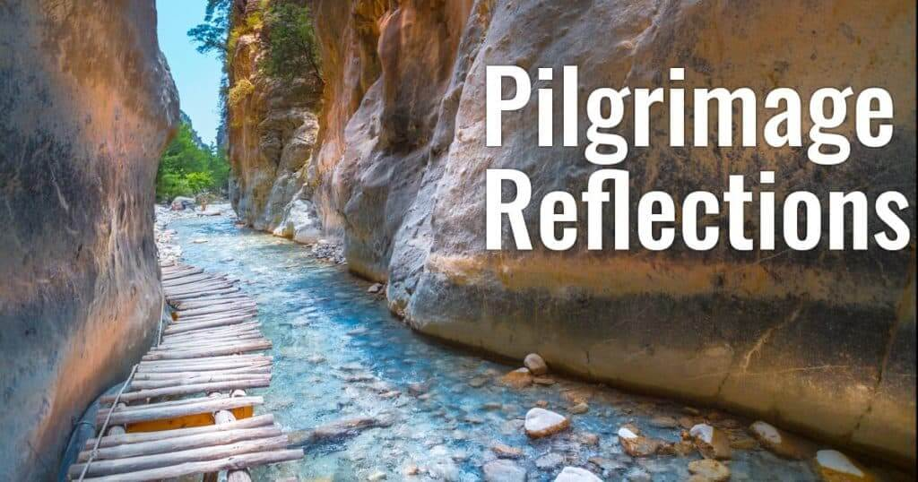 Pilgrimage Reflections - A Life Changing Journey
