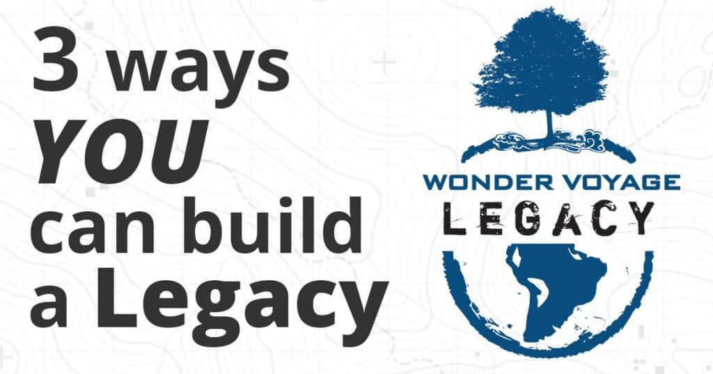 Three ways YOU can build a Legacy
