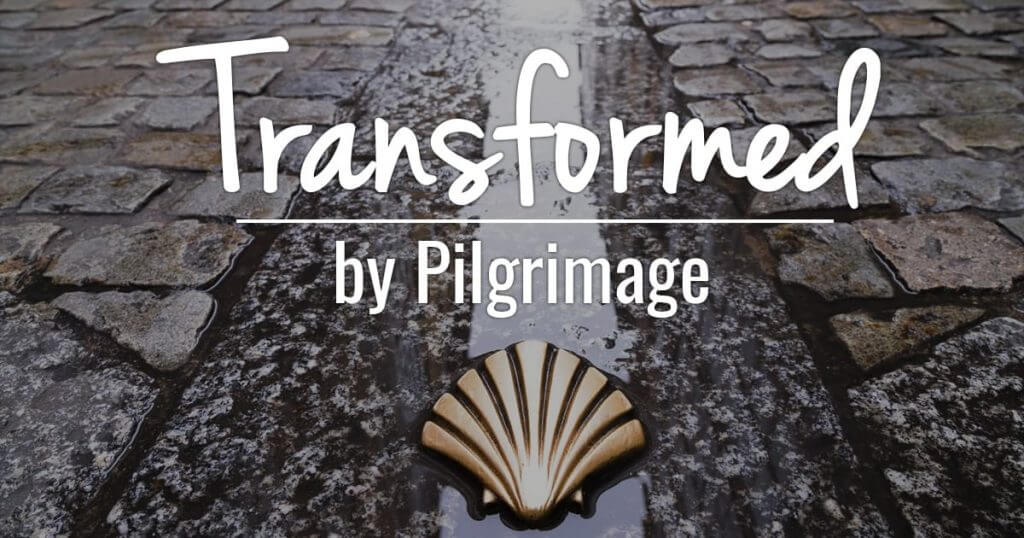 Transformed by Pilgrimage