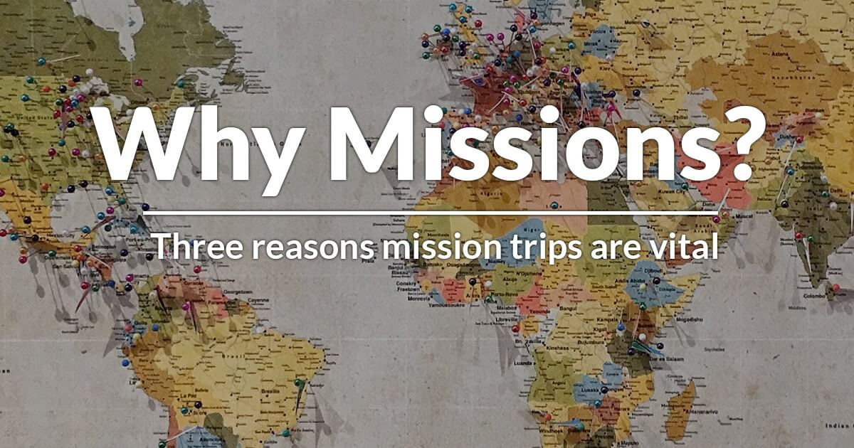 Why Missions? Three reasons mission trips are vital